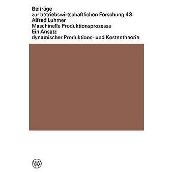 Maschinelle Produktionsprozesse Ein Ansatz Dynamischer Produktions Und Kostentheorie von Luhmer & Alfred