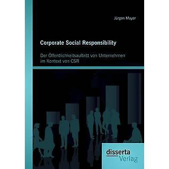 Corporate Social Responsibility Der ffentlichkeitsauftritt von Unternehmen im Kontext von CSR by Mayer & Jrgen