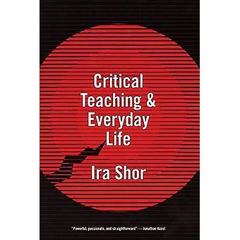 Critical Teaching and Everyday Life (New edition) by Ira Shor - 97802