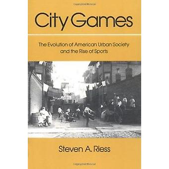 City Games - The Evolution of American Urban Society and the Rise of S