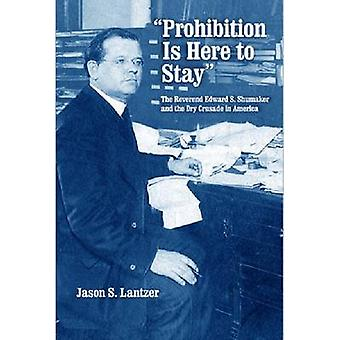 Prohibition is Here to Stay-The Reverend Edward S. Shumaker and the