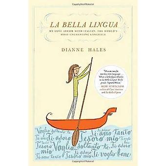 La Bella Lingua - My Love Affair with Italian - the World's Most Encha