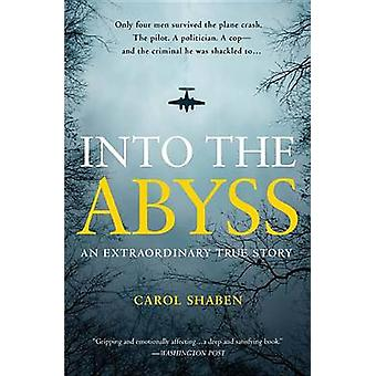 Into the Abyss - An Extraordinary True Story by Carol Shaben - 9781455