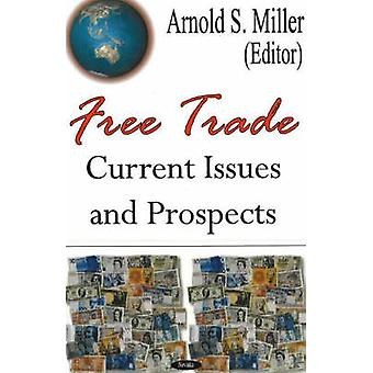 Free Trade - Current Issues and Prospects by Arnold S. Miller - 978159