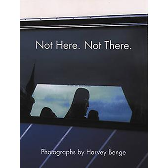 Not Here - Not There by Harvey Benge - Peter Turner - Harvey Benge -