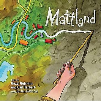 Mattland by Hazel Hutchins - Gail Herbert - Dusan Petricic - 97815545