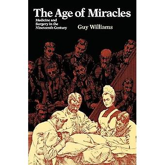 The Age of Miracles - Medicine and Surgery in the Nineteenth Century (