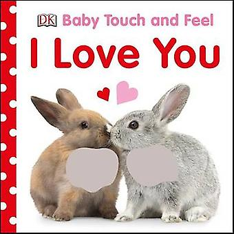 Baby Touch and Feel I Love You by DK - 9781465457639 Book