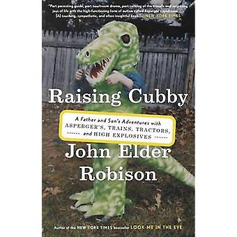Raising Cubby  A Father and Sons Adventures with Aspergers Trains Tractors and High Explosives by John Elder Robison