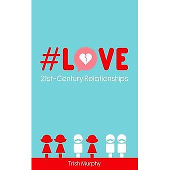 Love  21stCentury Relationships by Trish Murphy