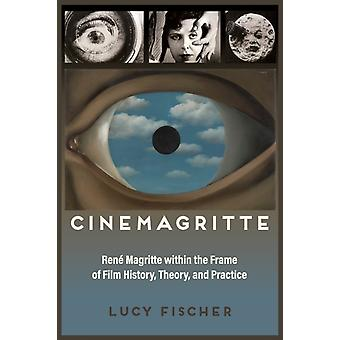Cinemagritte Ren Magritte Within the Frame of Film History Theory and Practice by Fischer & Lucy