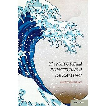 The Nature and Functions of Dreaming by Hartmann & Ernest & M.D. Professor of Psychiatry & Professor of Psychiatry & Tufts University School of Medicine