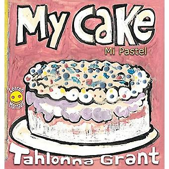 My Cake  Mi Pastel A FunFilled Food Journey English and Spanish Bilingual Childrens Book by Grant & Tahlonna