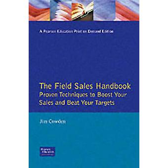 Field Sales Handbook Proven Techniques to Boost Your Sales and Beat Your Targets by Cowden & Jim