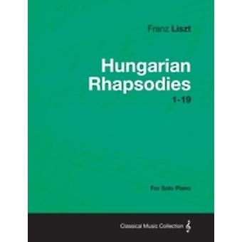 Hungarian Rhapsodies 119  For Solo Piano by Liszt & Franz