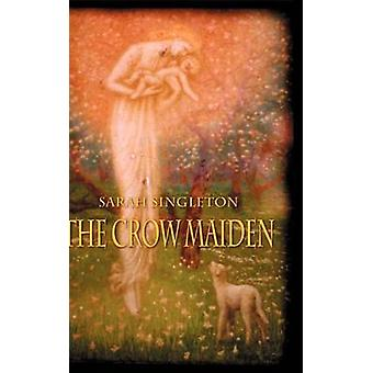 The Crow Maiden by Singleton & Sarah