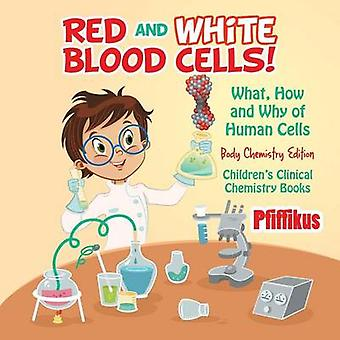 Red and White Blood Cells What How and Why of Human Cells  Body Chemistry Edition  Childrens Clinical Chemistry Books by Pfiffikus
