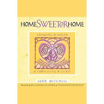 Home Sweeter Home Creating a Haven of Simplicity and Spirit by Mitchell & Jann
