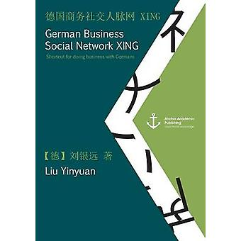German Business Social Network Xing Shortcut for Doing Business with Germans Published in Mandarin by Liu & Yinyuan