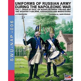 Uniforms of Russian army during the Napoleonic war vol.1 The Infantry Fusiliers Grenadiers and Musketeers by Viskovatov & A.V.