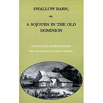 Swallow Barn Or a Sojourn in the Old Dominion by Kennedy & John Pendleton