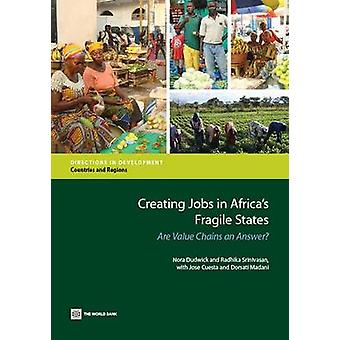 Creating Jobs in Africas Fragile States Are Value Chains an Answer by Dudwick & Nora