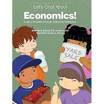 Lets Chat About Economics Basic Principles Through Everyday Scenarios by Balconi & Michelle A