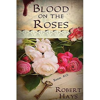 Blood on the Roses by Hays & Robert