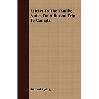 Letters to the Family Notes on a Recent Trip to Canada by Kipling & Rudyard