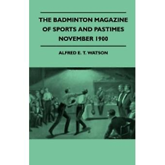 The Badminton Magazine Of Sports And Pastimes  November 1900  Containing Chapters On Hunting In Brittany A Day With The Kings Otter Hounds Continental Sportsman And Close Finishes In Sport by Watson & Alfred E. T.