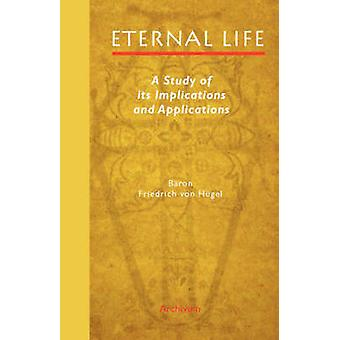 Eternal Life A Study of Its Implications and Applications by Hgel & Friedrich von
