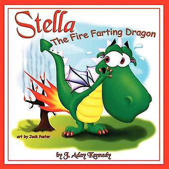 Stella the Fire Farting Dragon by Kennedy & J. Aday
