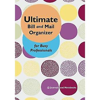 Ultimate Bill and Mail Organizer for Busy Professionals by Journals Notebooks
