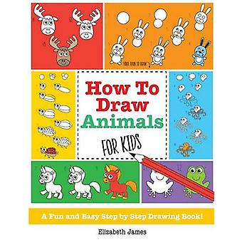 How To Draw Animals for Kids by James & Elizabeth