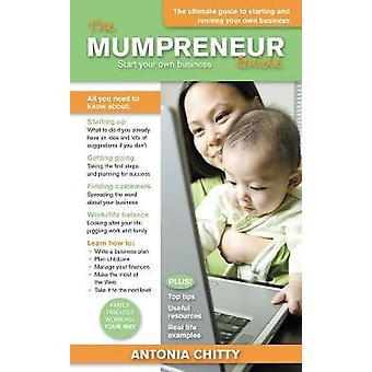 The Mumpreneur Guide Start Your Own Successful Business by Chitty & Antonia