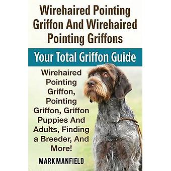 Wirehaired Pointing Griffon And Wirehaired Pointing Griffons Your Total Griffon Guide Wirehaired Pointing Griffon Pointing Griffon Griffon Puppies And Adults Finding a Breeder  More by Manfield & Mark