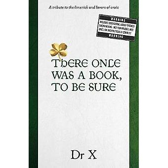 There Once Was A Book To Be Sure ... by X & Dr