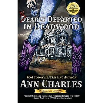Nearly Departed in Deadwood by Charles & Ann