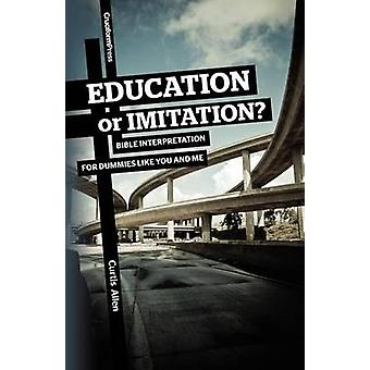 Education or Imitation Bible Interpretation for Dummies Like You and Me by Allen & Curtis