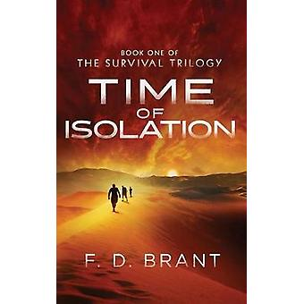 Time of Isolation Book One of the Survival Trilogy by Brant & F. D.