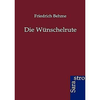 Die Wnschelrute by Behme & Friedrich