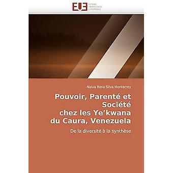 Pouvoir Parente Et Societe Chez Les Yekwana Du Caura Venezuela by Silva Monterrey & Nala Rosa