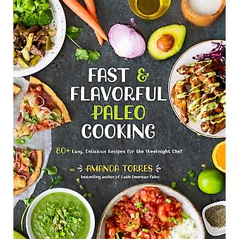 Fast  Flavorful Paleo Cooking by Amanda Torres
