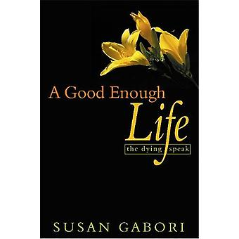 A Good Enough Life - The Dying Speak by Susan Gabori - 9780864923523 B