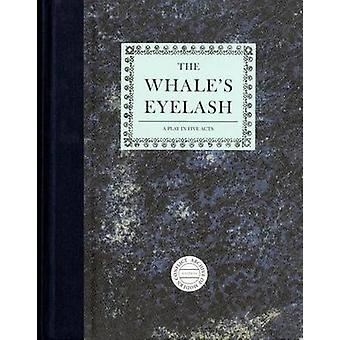 Timothy Prus - The Whale's Eyelash - A Play in Five Acts by Timothy Pru
