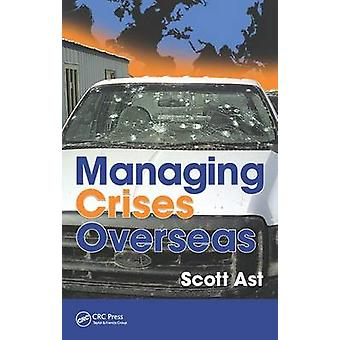 Managing Crises Overseas by Scott Alan Ast - 9781482245790 Book
