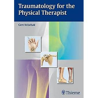 Traumatology for the Physical Therapist by Gert Krischak - 9783131724