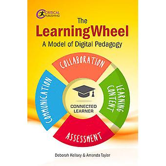 The Learningwheel - A Model of Digital Pedagogy by Amanda Taylor - Deb
