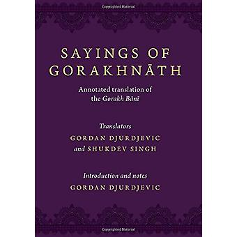 Sayings of Gorakhnath - Annotated Translations from the Gorakh Bani by