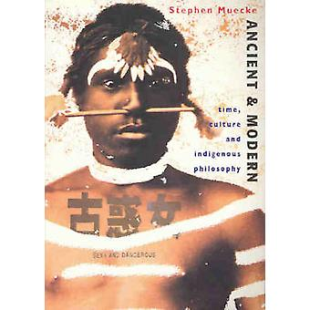 Ancient and Modern  Time Culture and Indigenous Philosophy by Stephen Muecke